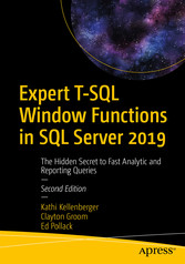 Expert T-SQL Window Functions in SQL Server 2019 The Hidden Secret to Fast Analytic and Reporting Queries