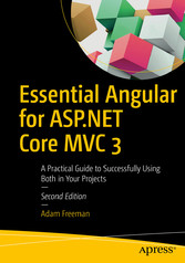 Essential Angular for ASP.NET Core MVC 3 A Practical Guide to Successfully Using Both in Your Projects