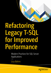 Refactoring Legacy T-SQL for Improved Performance Modern Practices for SQL Server Applications