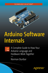 Arduino Software Internals A Complete Guide to How Your Arduino Language and Hardware Work Together