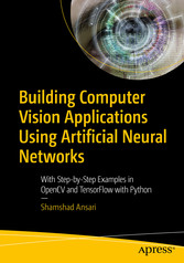 Building Computer Vision Applications Using Artificial Neural Networks With Step-by-Step Examples in OpenCV and TensorFlow with Python