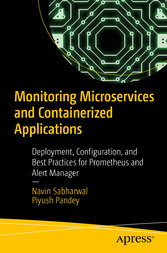 Monitoring Microservices and Containerized Applications Deployment, Configuration, and Best Practices for Prometheus and Alert Manager