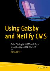 Using Gatsby and Netlify CMS Build Blazing Fast JAMstack Apps Using Gatsby and Netlify CMS