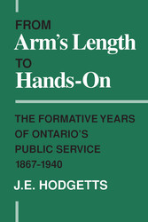 From Arm's Length to Hands-On The Formative Years of Ontario's Public Service, 1867-1940