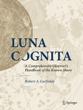 Luna Cognita A Comprehensive Observer's Handbook of the Known Moon