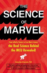 Science of Marvel From Infinity Stones to Iron Man's Armor, the Real Science Behind the MCU Revealed!