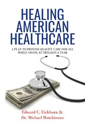Healing American Healthcare A Plan to Provide Quality Care for All, While Saving $1 Trillion a Year