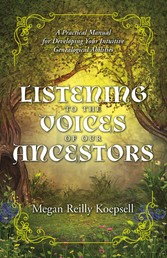 Listening to the Voices of Our Ancestors A Practical Manual for Developing Your Intuitive Genealogical Abilities