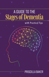 A Guide to the Stages of Dementia with Practical Tips