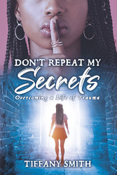 Don't Repeat My Secrets Overcoming a Life of Trauma