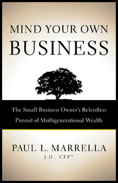 Mind Your Own Business The Small Business Owner's Relentless Pursuit of Multigenerational Wealth