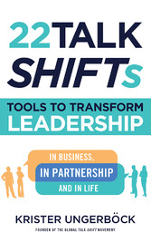 22 Talk SHIFTs Tools to Transform Leadership in Business, in Partnership, and in Life
