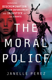 The Moral Police Surviving Discrimination in Law Enforcement and Injustice in the Courts