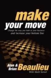Make Your Move Change the Way You Look At Your Business and Increase Your Bottom Line
