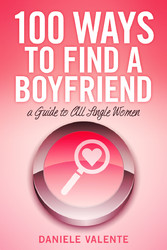 100 Ways To Find A Boyfriend - A Guide To All Single Women
