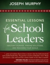 Essential Lessons for School Leaders Tips for Courage, Finding Solutions, and Reaching Your Goals