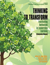 Thinking to Transform Companion Manual Facilitating Reflection in Leadership Learning
