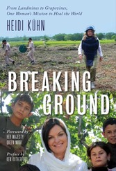 Breaking Ground From Landmines to Grapevines, One Woman's Mission to Heal the World