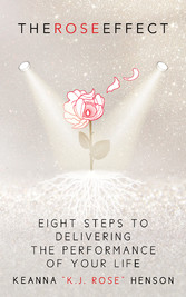 The Rose Effect Eight Steps To Delivering The Performance Of Your Life