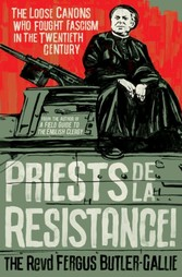 Priests de la Resistance! The loose canons who fought Fascism in the twentieth century