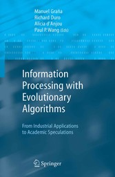 Information Processing with Evolutionary Algorithms From Industrial Applications to Academic Speculations