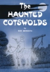 Haunted Cotswolds Tales of the Supernatural in The Cotswolds and Gloucestershire