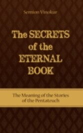 Secrets of the Eternal Book The Meaning of the Stories of the Pentateuch