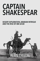 Captain Shakespear Desert exploration, Arabian intrigue and the rise of Ibn Sa'ud