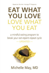 Eat What You Love, Love What You Eat A Mindful Eating Program to Break Your Eat-Repent-Repeat Cycle