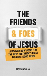 The Friends and Foes of Jesus Discover How People in the New Testament React to God's Good News