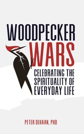 Woodpecker Wars Celebrating the Spirituality of Everyday Life