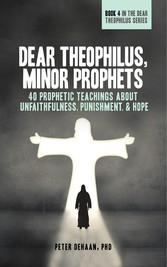 Dear Theophilus, Minor Prophets 40 Prophetic Teachings about Unfaithfulness, Punishment, and Hope
