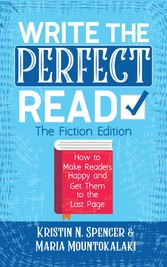 Write the Perfect Read - The Fiction Edition Make Readers Happy While Propelling Them to the Last Page