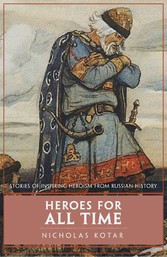 Heroes for All Time Stories of inspiring heroism from Russian history