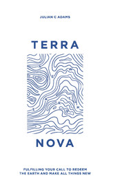 Terra Nova Fulfilling Your Call to Redeem the Earth and Make All Things New