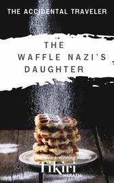 The Waffle Nazi's Daughter A short story to take you around the world