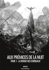 Aux Prémices de la Nuit Livre 1 : La Ronde des Corbeaux