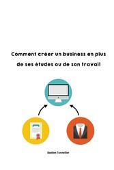 Comment créer un business en plus de ses études ou son travail