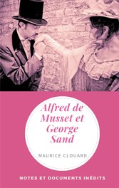Alfred de Musset et George Sand Notes et documents inédits