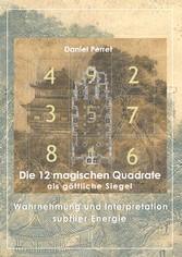 Die 12 magischen Quadrate als göttliche Siegel Wahrnehmung und Interpretation subtiler Energie