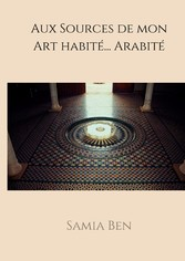 Au source de mon Art habité ... Arabité