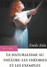 Le Naturalisme au théâtre : les théories et les exemples édition intégrale augmentée