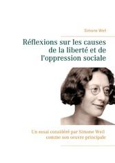Réflexions sur les causes de la liberté et de l'oppression sociale Un essai considéré par Simone Weil comme son oeuvre principale.