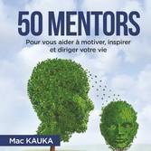 50 mentors Pour vous aider à motiver, inspirer et diriger votre vie.
