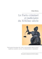 Le Paris criminel et judiciaire du XIXème siècle 2 IIème partie Arrondissements VIII à XX et banlieue