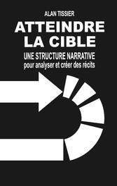 Atteindre la cible Une structure narrative pour analyser et créer des récits