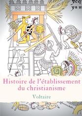 Histoire de l'établissement du christianisme Un traité de Voltaire contre l'intolérance et le fanatisme religieux