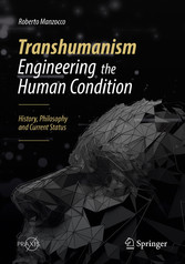 Transhumanism - Engineering the Human Condition History, Philosophy and Current Status