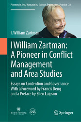 I William Zartman: A Pioneer in Conflict Management and Area Studies Essays on Contention and Governance