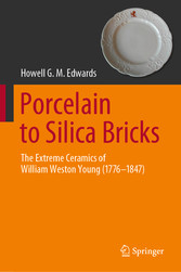 Porcelain to Silica Bricks The Extreme Ceramics of William Weston Young (1776-1847)